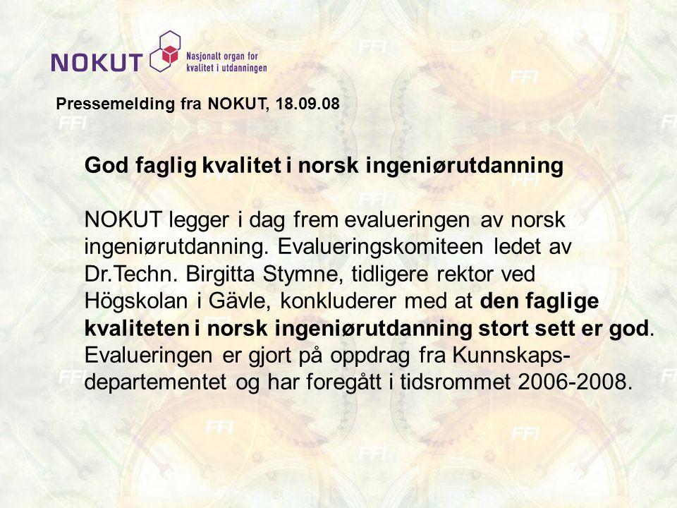 God faglig kvalitet i norsk ingeniørutdanning NOKUT legger i dag frem evalueringen av norsk ingeniørutdanning. Evalueringskomiteen ledet av Dr.Techn.