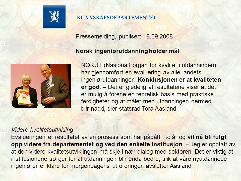 Pressemelding, publisert 18.09.2008 Norsk ingeniørutdanning holder mål NOKUT (Nasjonalt organ for kvalitet i utdanningen) har gjennomført en evaluerin