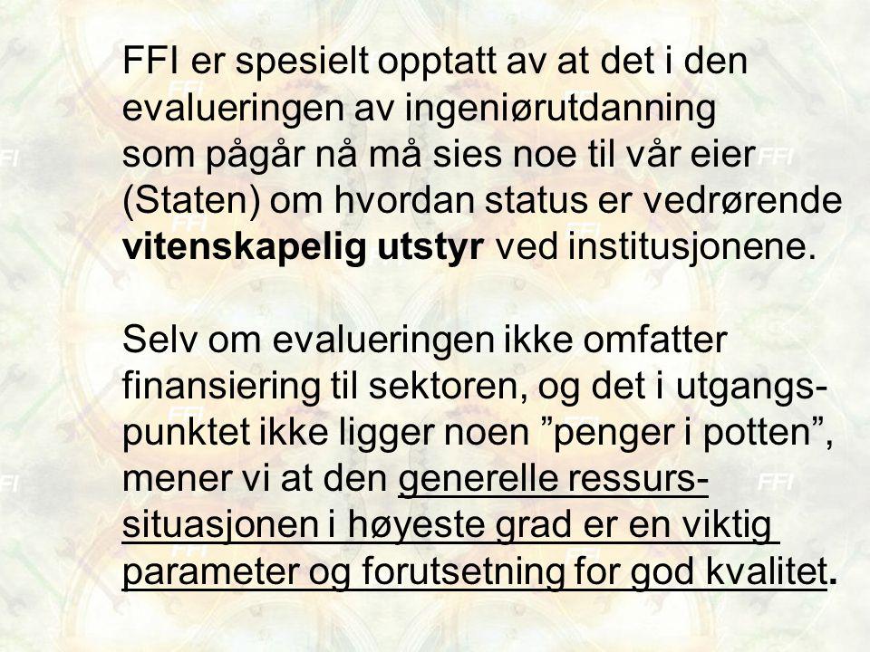 FFI er spesielt opptatt av at det i den evalueringen av ingeniørutdanning som pågår nå må sies noe til vår eier (Staten) om hvordan status er vedrørende vitenskapelig utstyr ved institusjonene.