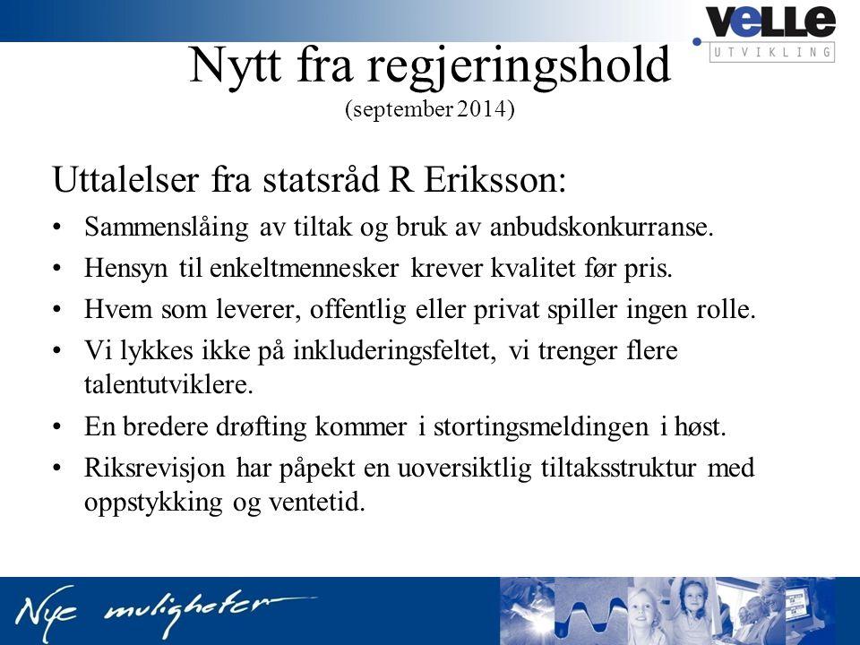 Nytt fra regjeringshold (september 2014) Uttalelser fra statsråd R Eriksson: Sammenslåing av tiltak og bruk av anbudskonkurranse. Hensyn til enkeltmen