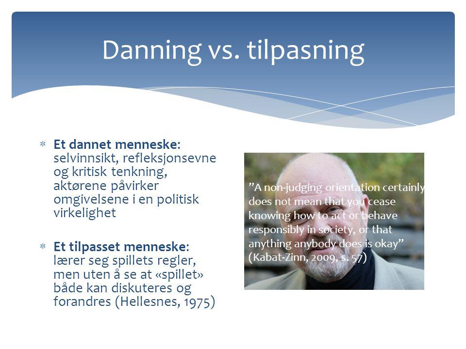 Danning vs. tilpasning  Et dannet menneske: selvinnsikt, refleksjonsevne og kritisk tenkning, aktørene påvirker omgivelsene i en politisk virkelighet