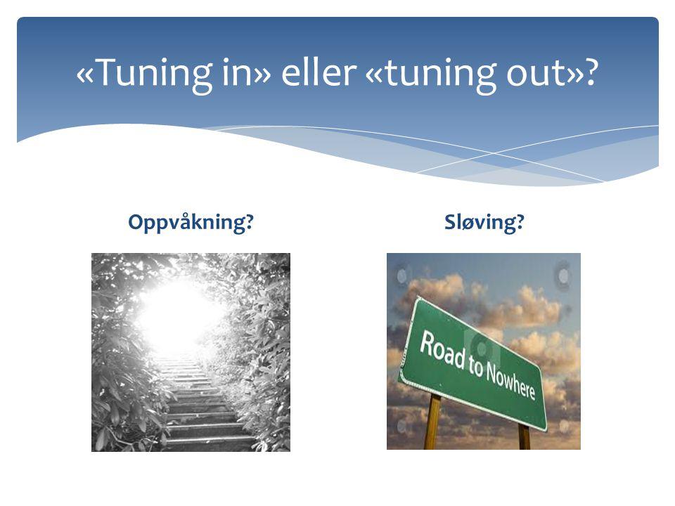 «Tuning in» eller «tuning out»? Oppvåkning?Sløving?