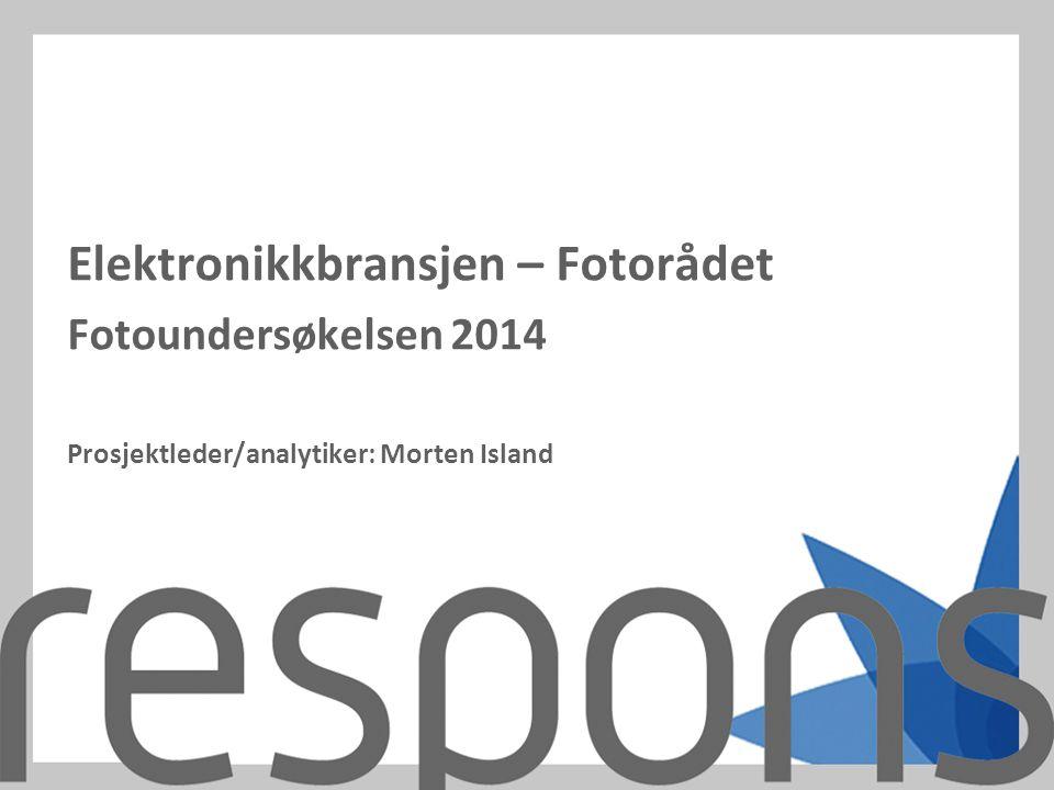 Elektronikkbransjen – Fotorådet Fotoundersøkelsen 2014 Prosjektleder/analytiker: Morten Island