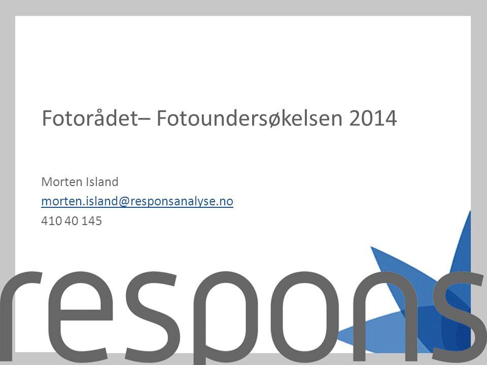 Fotorådet– Fotoundersøkelsen 2014 Morten Island morten.island@responsanalyse.no 410 40 145