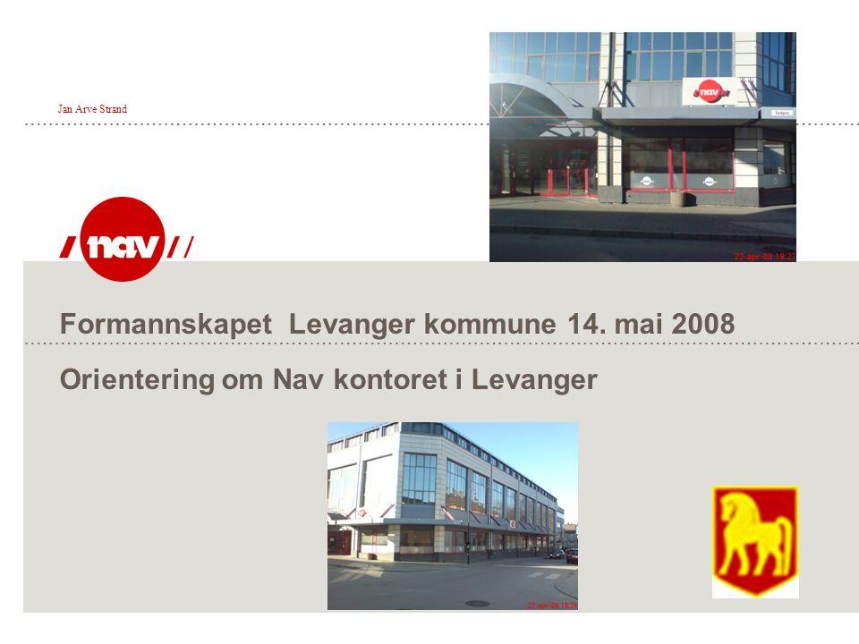 Formannskapet Levanger kommune 14. mai 2008 Orientering om Nav kontoret i Levanger Jan Arve Strand