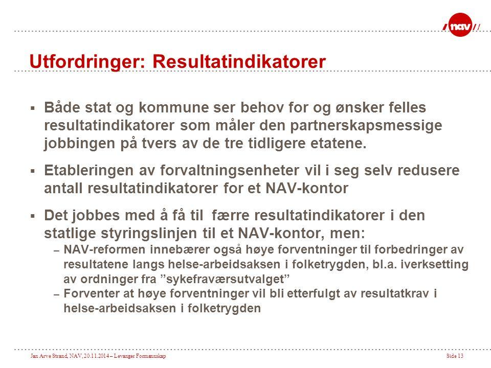 Jan Arve Strand, NAV, 20.11.2014 – Levanger FormannskapSide 13 Utfordringer: Resultatindikatorer  Både stat og kommune ser behov for og ønsker felles