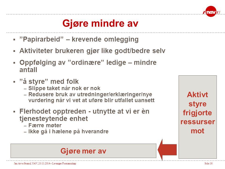 """Jan Arve Strand, NAV, 20.11.2014 – Levanger FormannskapSide 16 Gjøre mindre av  """"Papirarbeid"""" – krevende omlegging  Aktiviteter brukeren gjør like g"""