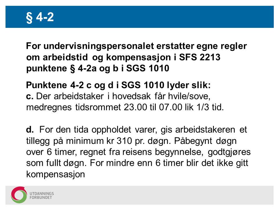 For undervisningspersonalet erstatter egne regler om arbeidstid og kompensasjon i SFS 2213 punktene § 4-2a og b i SGS 1010 Punktene 4-2 c og d i SGS 1010 lyder slik: c.