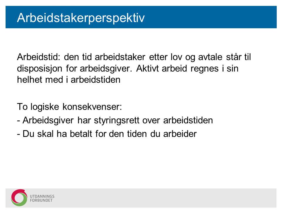 Arbeidstakerperspektiv Arbeidstid: den tid arbeidstaker etter lov og avtale står til disposisjon for arbeidsgiver.
