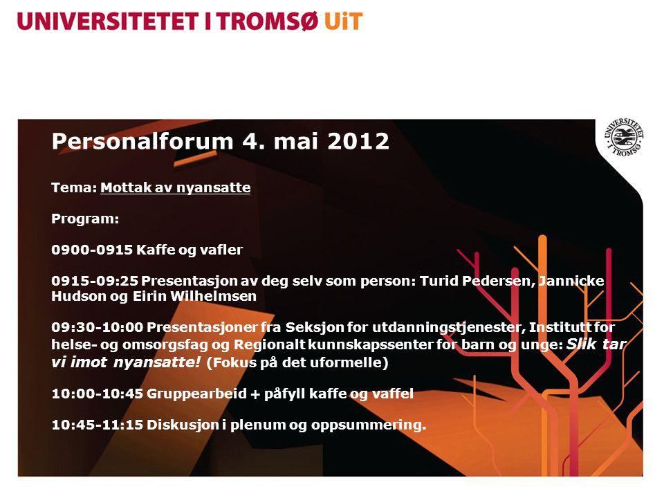 Personalforum 4. mai 2012 Tema: Mottak av nyansatte Program: 0900-0915 Kaffe og vafler 0915-09:25 Presentasjon av deg selv som person: Turid Pedersen,