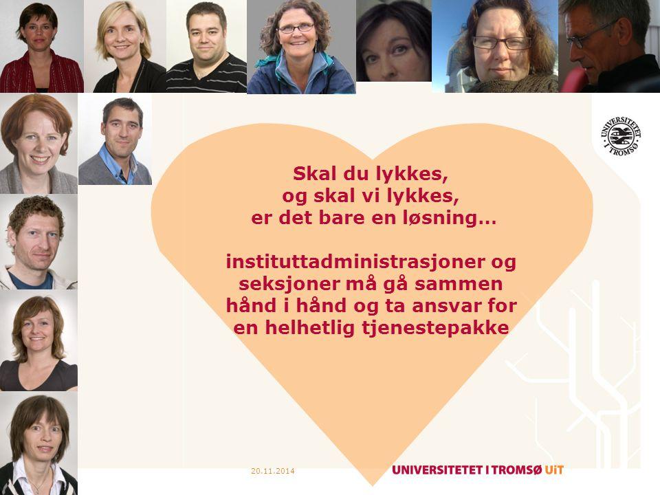 20.11.20143 Skal du lykkes, og skal vi lykkes, er det bare en løsning… instituttadministrasjoner og seksjoner må gå sammen hånd i hånd og ta ansvar for en helhetlig tjenestepakke