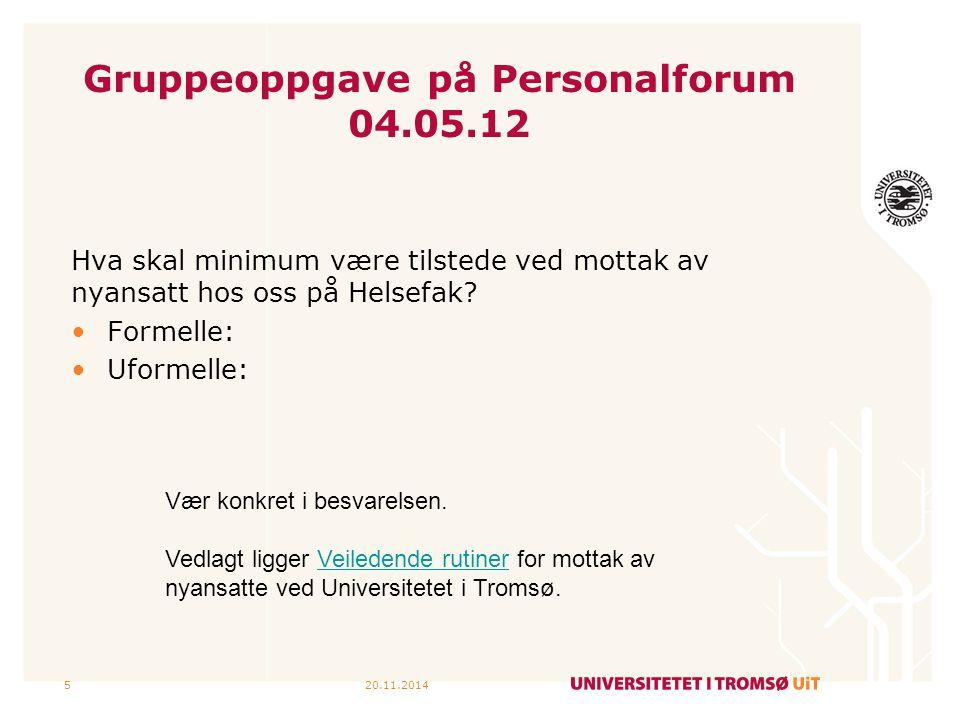 Gruppeoppgave på Personalforum 04.05.12 Hva skal minimum være tilstede ved mottak av nyansatt hos oss på Helsefak? Formelle: Uformelle: 20.11.20145 Væ