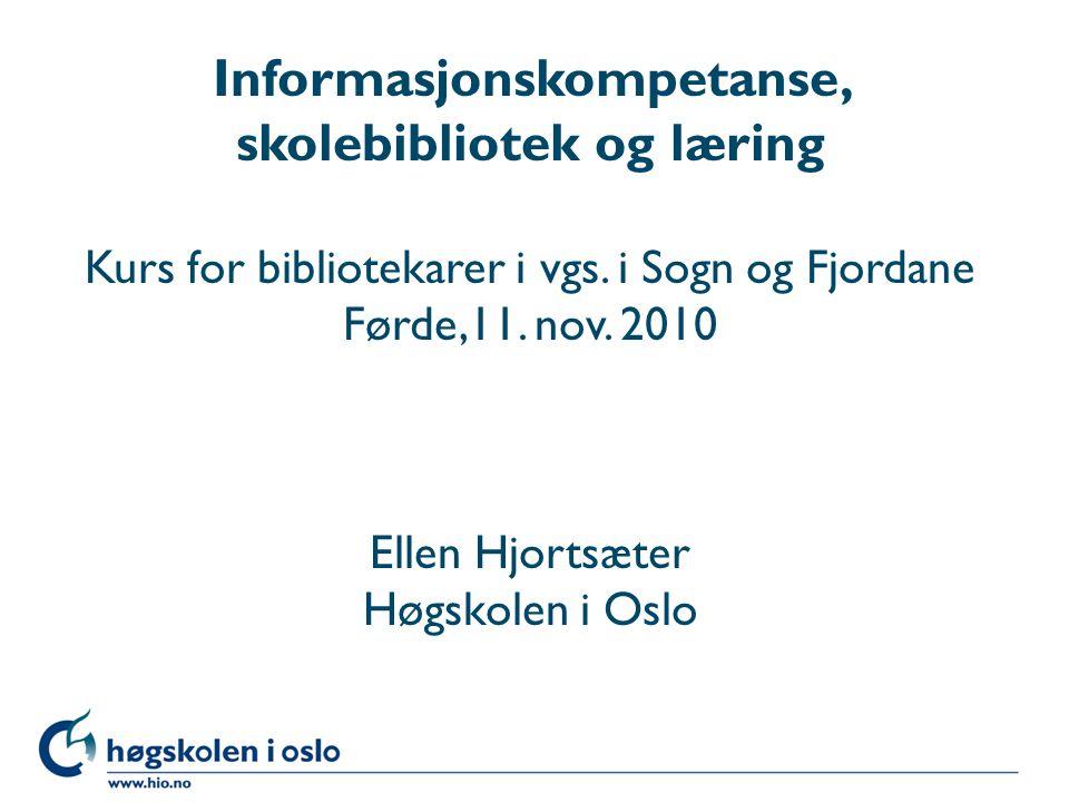 Informasjonskompetanse, skolebibliotek og læring Kurs for bibliotekarer i vgs.