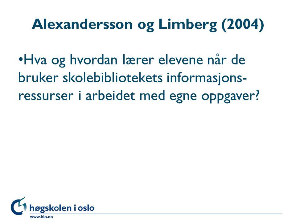 Alexandersson og Limberg (2004) Hva og hvordan lærer elevene når de bruker skolebibliotekets informasjons- ressurser i arbeidet med egne oppgaver