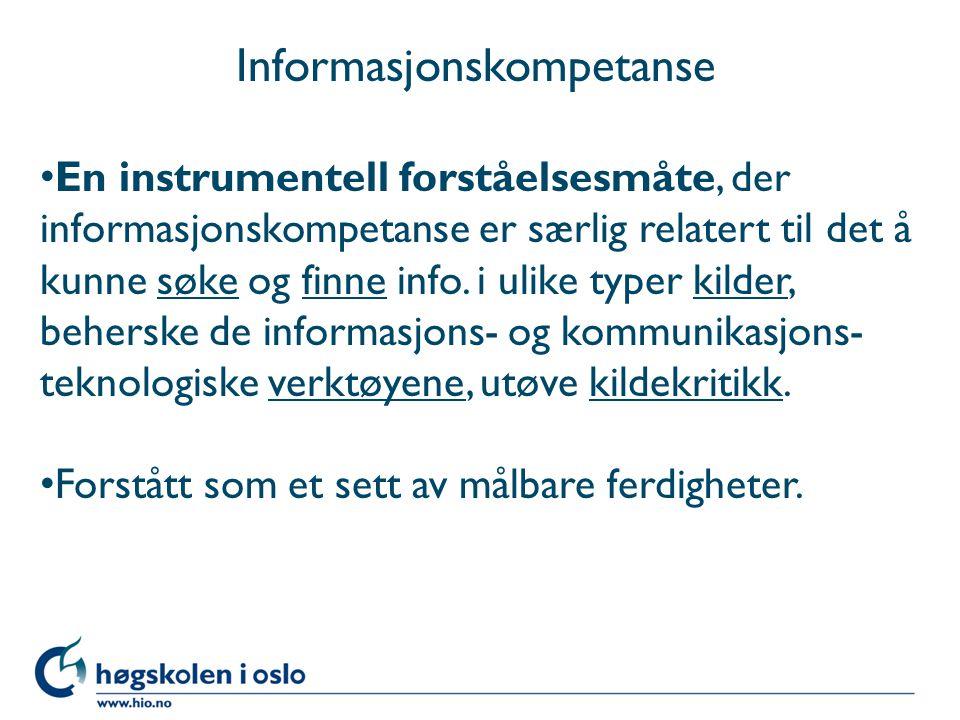 Informasjonskompetanse En instrumentell forståelsesmåte, der informasjonskompetanse er særlig relatert til det å kunne søke og finne info.