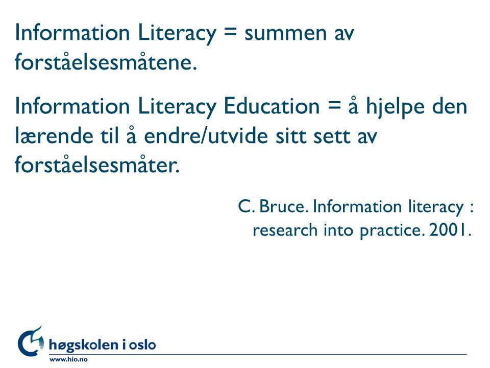 Information Literacy = summen av forståelsesmåtene.