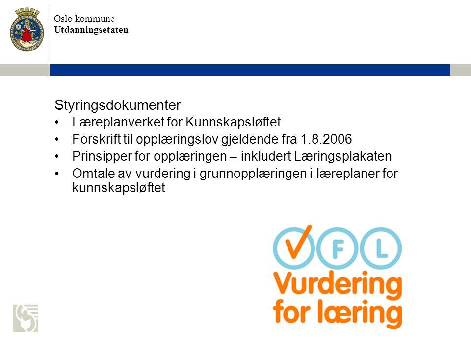 Oslo kommune Utdanningsetaten Styringsdokumenter Læreplanverket for Kunnskapsløftet Forskrift til opplæringslov gjeldende fra 1.8.2006 Prinsipper for opplæringen – inkludert Læringsplakaten Omtale av vurdering i grunnopplæringen i læreplaner for kunnskapsløftet
