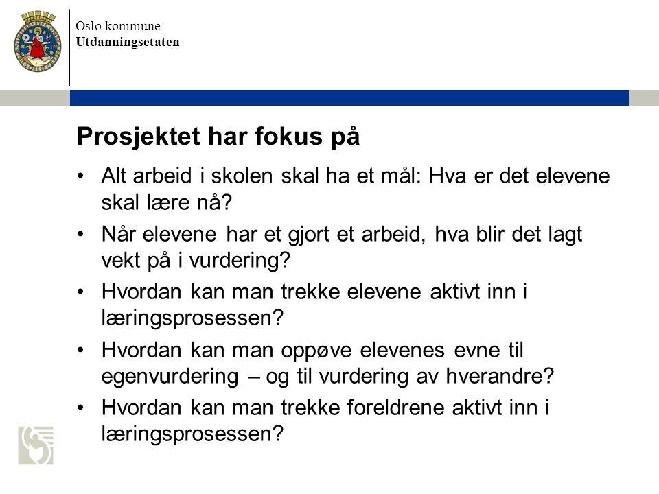 Oslo kommune Utdanningsetaten Prosjektet har fokus på Alt arbeid i skolen skal ha et mål: Hva er det elevene skal lære nå.