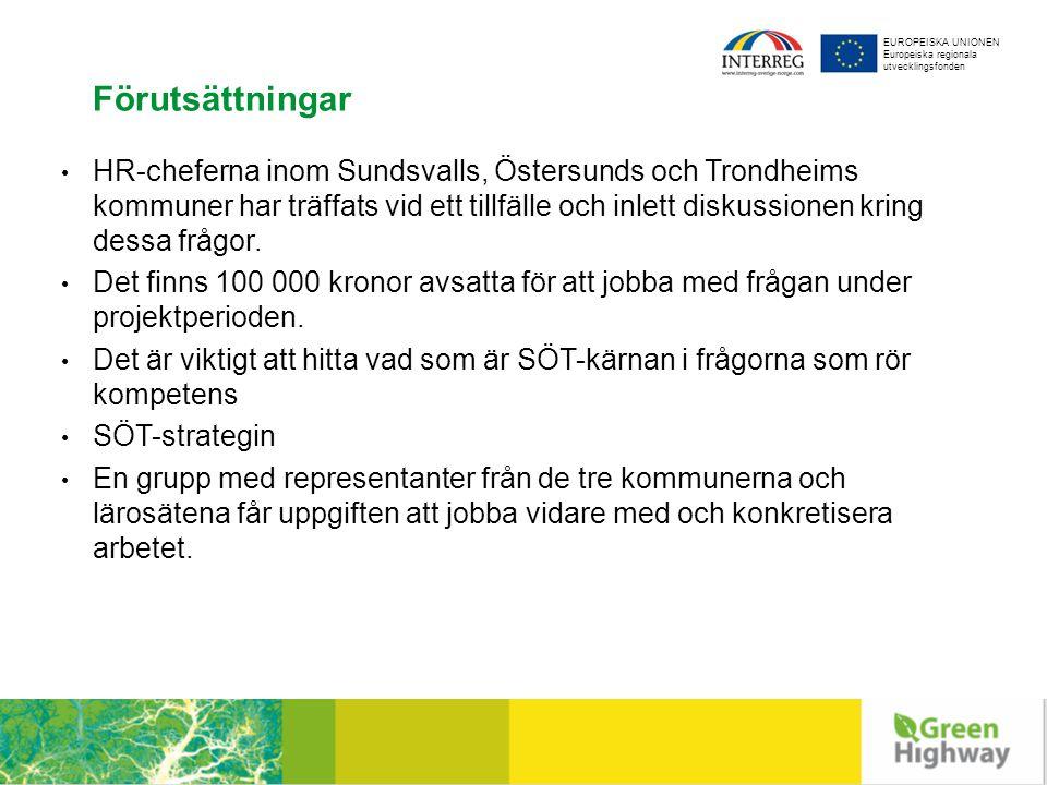 EUROPEISKA UNIONEN Europeiska regionala utvecklingsfonden Förutsättningar HR-cheferna inom Sundsvalls, Östersunds och Trondheims kommuner har träffats vid ett tillfälle och inlett diskussionen kring dessa frågor.