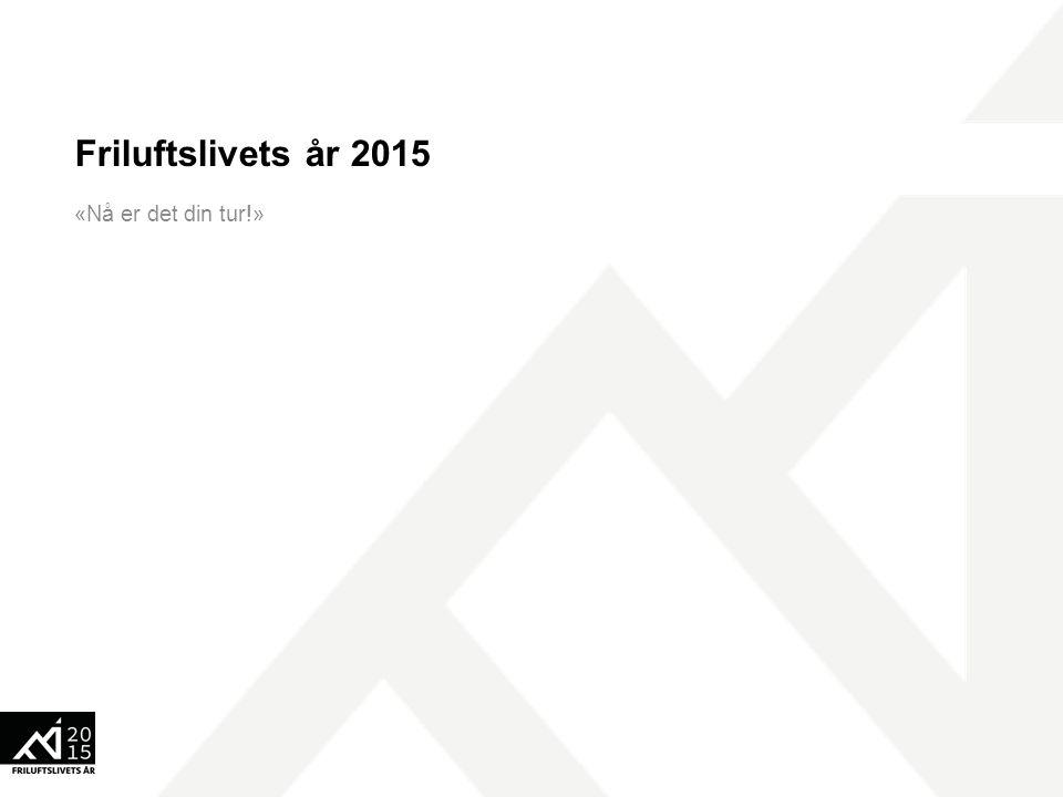Friluftslivets år 2015 «Nå er det din tur!»