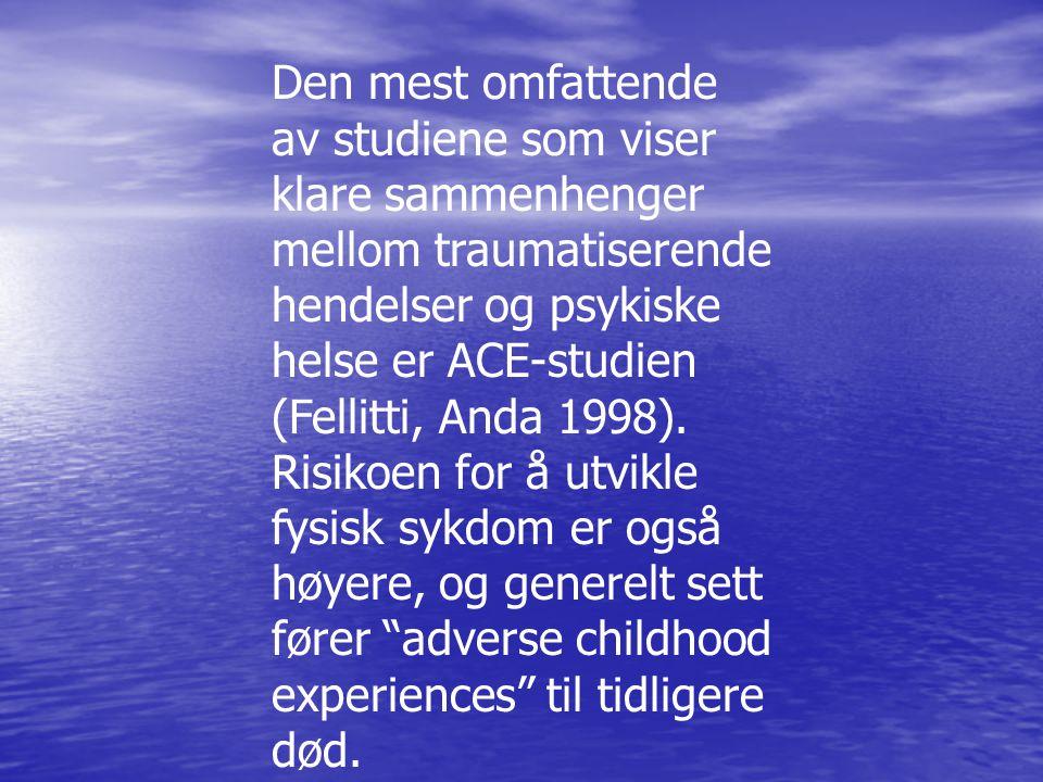 Den mest omfattende av studiene som viser klare sammenhenger mellom traumatiserende hendelser og psykiske helse er ACE-studien (Fellitti, Anda 1998).
