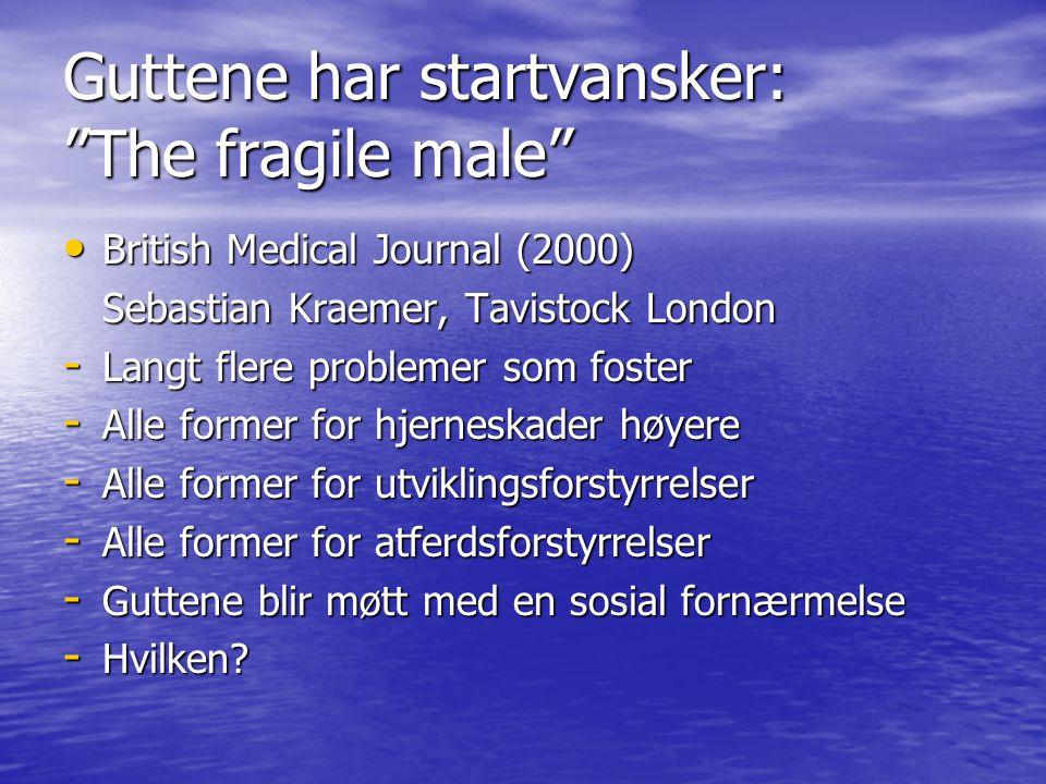 """Guttene har startvansker: """"The fragile male"""" British Medical Journal (2000) British Medical Journal (2000) Sebastian Kraemer, Tavistock London - Langt"""