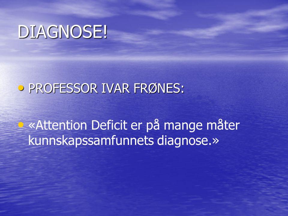 DIAGNOSE! PROFESSOR IVAR FRØNES: PROFESSOR IVAR FRØNES: «Attention Deficit er på mange måter kunnskapssamfunnets diagnose.»