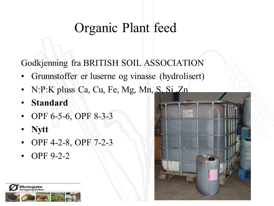 Organic Plant feed Godkjenning fra BRITISH SOIL ASSOCIATION Grunnstoffer er luserne og vinasse (hydrolisert) N:P:K pluss Ca, Cu, Fe, Mg, Mn, S, Si,Zn Standard OPF 6-5-6, OPF 8-3-3 Nytt OPF 4-2-8, OPF 7-2-3 OPF 9-2-2