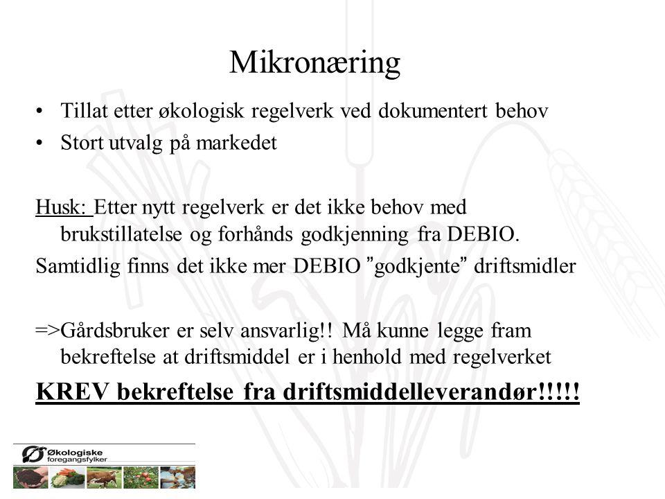 Mikronæring Tillat etter økologisk regelverk ved dokumentert behov Stort utvalg på markedet Husk: Etter nytt regelverk er det ikke behov med brukstillatelse og forhånds godkjenning fra DEBIO.