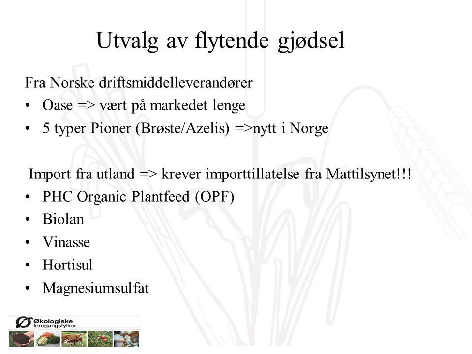 Utvalg av flytende gjødsel Fra Norske driftsmiddelleverandører Oase => vært på markedet lenge 5 typer Pioner (Brøste/Azelis) =>nytt i Norge Import fra utland => krever importtillatelse fra Mattilsynet!!.