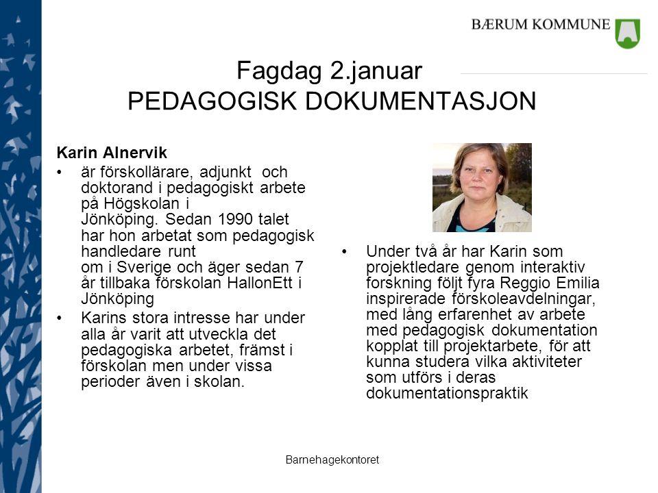 Barnehagekontoret Fagdag 2.januar PEDAGOGISK DOKUMENTASJON Karin Alnervik är förskollärare, adjunkt och doktorand i pedagogiskt arbete på Högskolan i