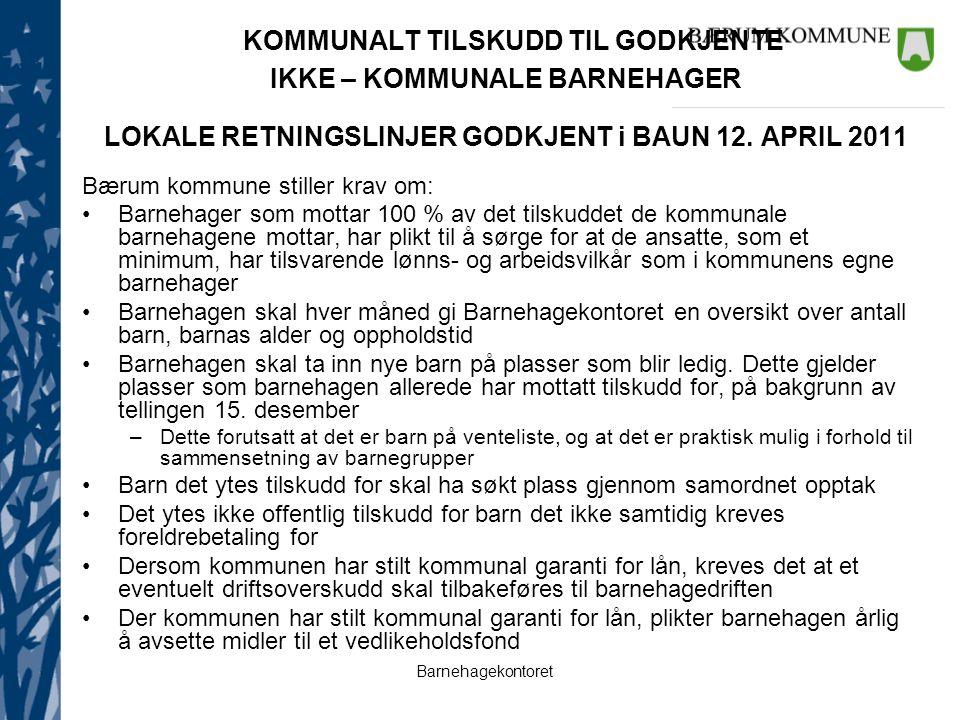 Barnehagekontoret KOMMUNALT TILSKUDD TIL GODKJENTE IKKE – KOMMUNALE BARNEHAGER LOKALE RETNINGSLINJER GODKJENT i BAUN 12. APRIL 2011 Bærum kommune stil