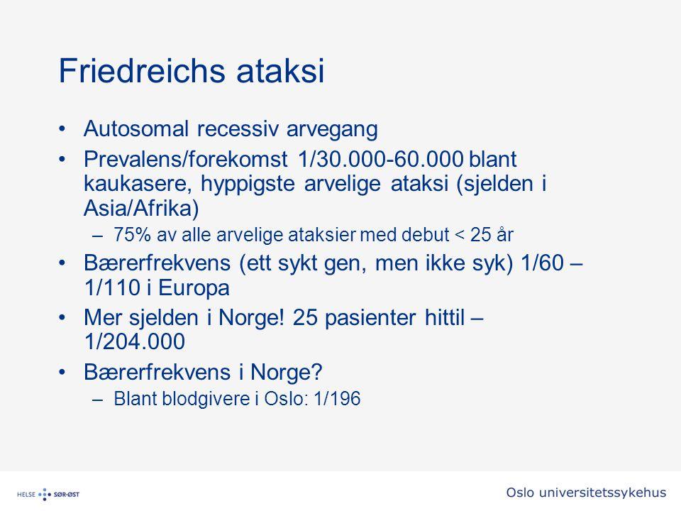 Friedreichs ataksi Autosomal recessiv arvegang Prevalens/forekomst 1/30.000-60.000 blant kaukasere, hyppigste arvelige ataksi (sjelden i Asia/Afrika)