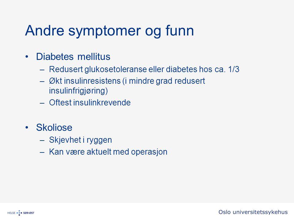 Andre symptomer og funn Diabetes mellitus –Redusert glukosetoleranse eller diabetes hos ca. 1/3 –Økt insulinresistens (i mindre grad redusert insulinf