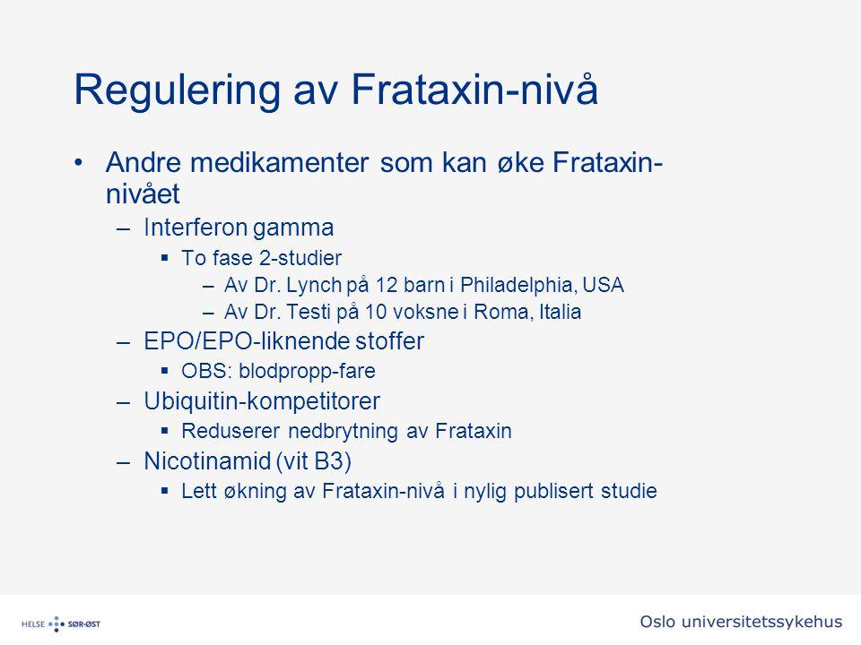 Regulering av Frataxin-nivå Andre medikamenter som kan øke Frataxin- nivået –Interferon gamma  To fase 2-studier –Av Dr. Lynch på 12 barn i Philadelp