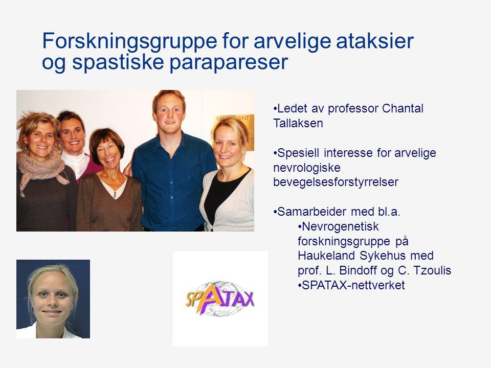 Forskningsgruppe for arvelige ataksier og spastiske parapareser Ledet av professor Chantal Tallaksen Spesiell interesse for arvelige nevrologiske beve