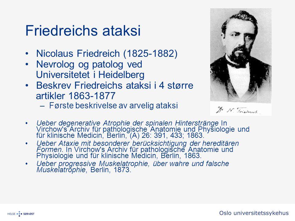 Friedreichs ataksi Nicolaus Friedreich (1825-1882) Nevrolog og patolog ved Universitetet i Heidelberg Beskrev Friedreichs ataksi i 4 større artikler 1