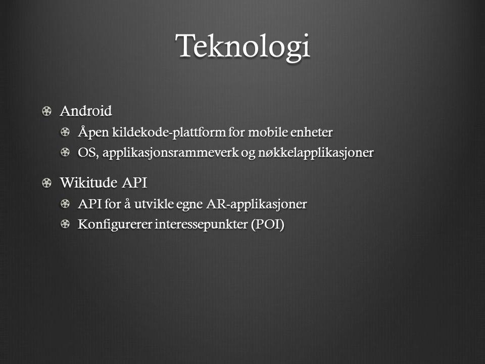 Teknologi Android Åpen kildekode-plattform for mobile enheter OS, applikasjonsrammeverk og nøkkelapplikasjoner Wikitude API API for å utvikle egne AR-applikasjoner Konfigurerer interessepunkter (POI)