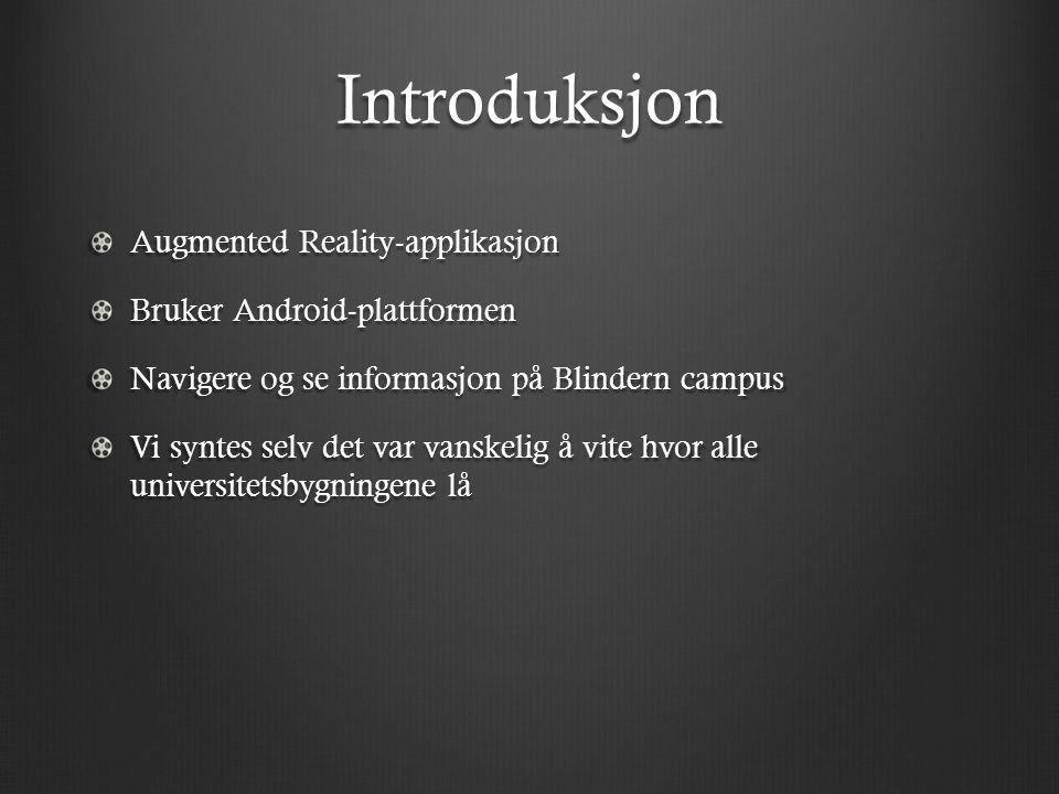 Introduksjon Augmented Reality-applikasjon Bruker Android-plattformen Navigere og se informasjon på Blindern campus Vi syntes selv det var vanskelig å vite hvor alle universitetsbygningene lå