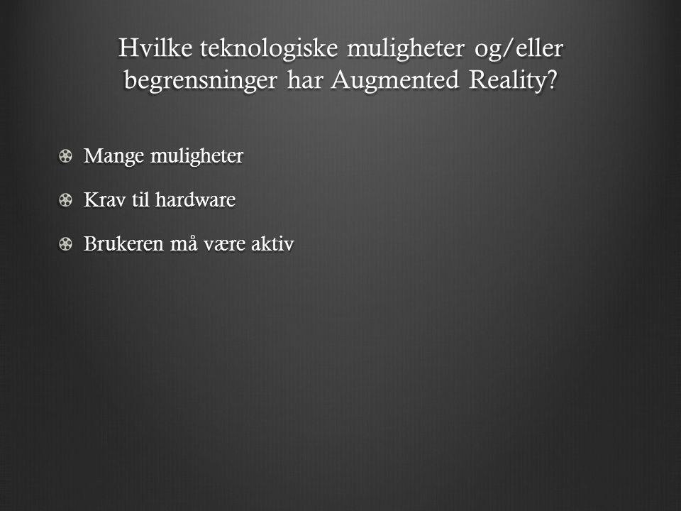 Hvilke teknologiske muligheter og/eller begrensninger har Augmented Reality.