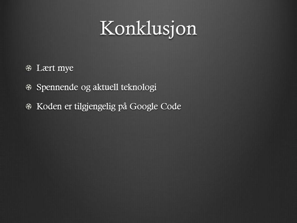 Konklusjon Lært mye Spennende og aktuell teknologi Koden er tilgjengelig på Google Code