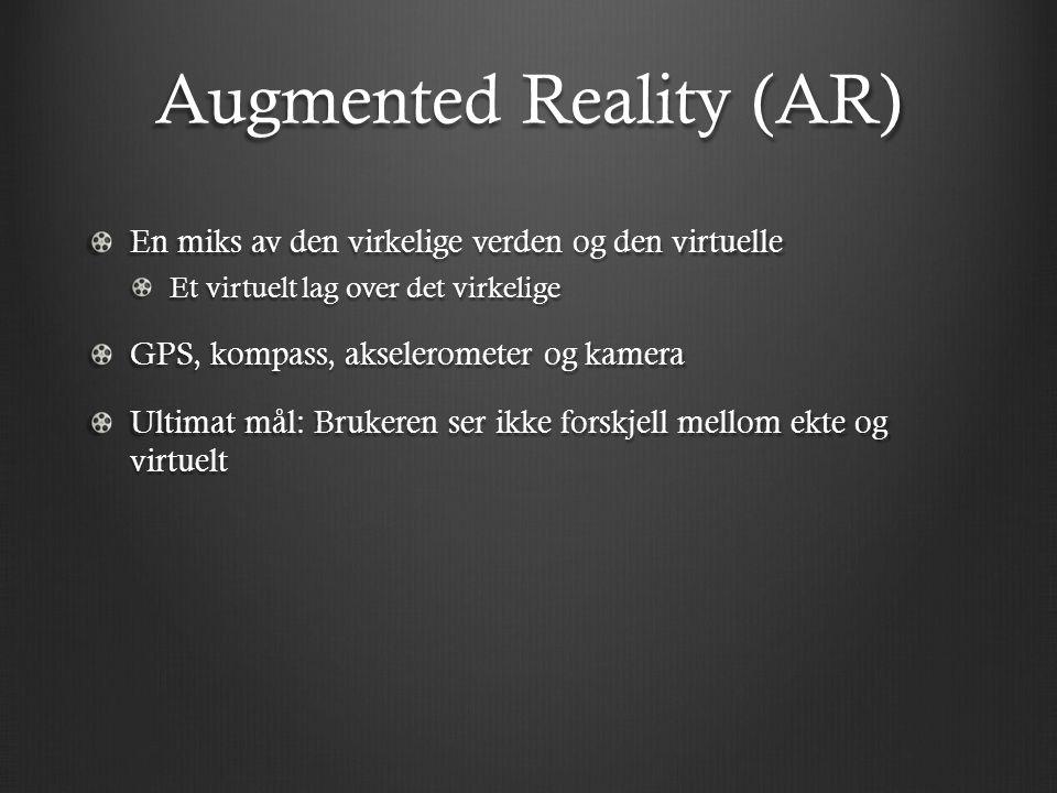 Augmented Reality (AR) En miks av den virkelige verden og den virtuelle Et virtuelt lag over det virkelige GPS, kompass, akselerometer og kamera Ultimat mål: Brukeren ser ikke forskjell mellom ekte og virtuelt