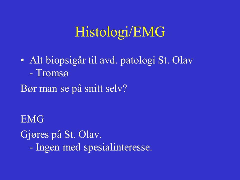Histologi/EMG Alt biopsigår til avd. patologi St. Olav - Tromsø Bør man se på snitt selv? EMG Gjøres på St. Olav. - Ingen med spesialinteresse.