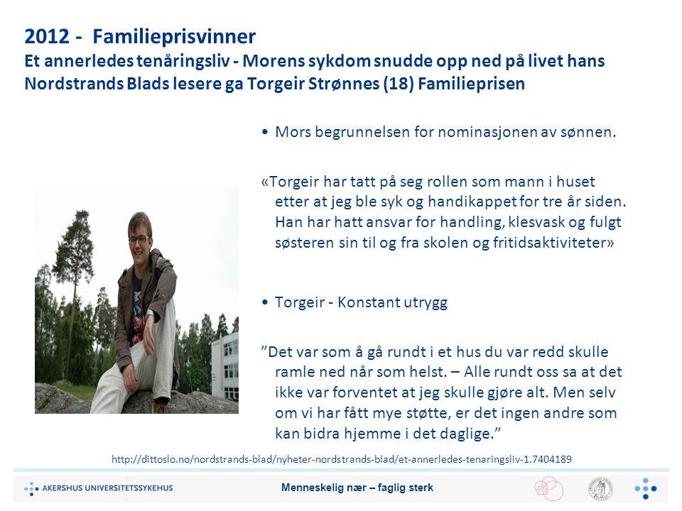2012 - Familieprisvinner Et annerledes tenåringsliv - Morens sykdom snudde opp ned på livet hans Nordstrands Blads lesere ga Torgeir Strønnes (18) Fam