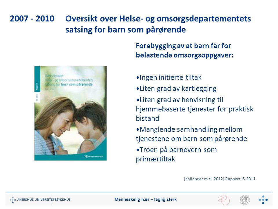 2007 - 2010Oversikt over Helse- og omsorgsdepartementets satsing for barn som pårørende Forebygging av at barn får for belastende omsorgsoppgaver: Ing
