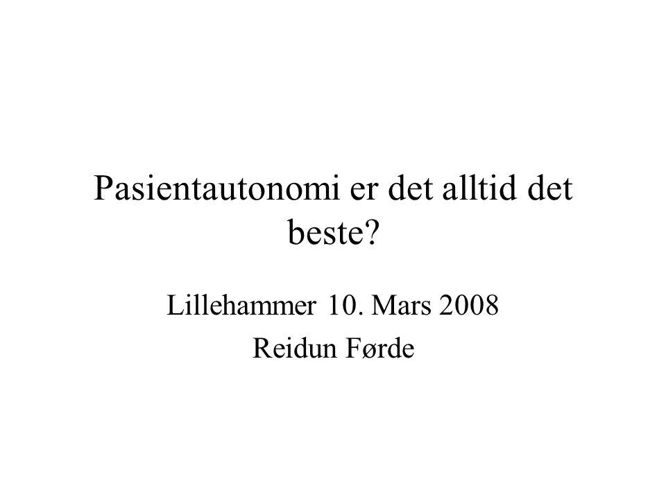 Pasientautonomi er det alltid det beste? Lillehammer 10. Mars 2008 Reidun Førde