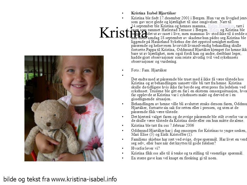 Kristina Kristina Isabel Hjartåker Kristina ble født 17.desember 2001 i Bergen. Hun var en livsglad jente som gav mye glede og kjærlighet til sine omg