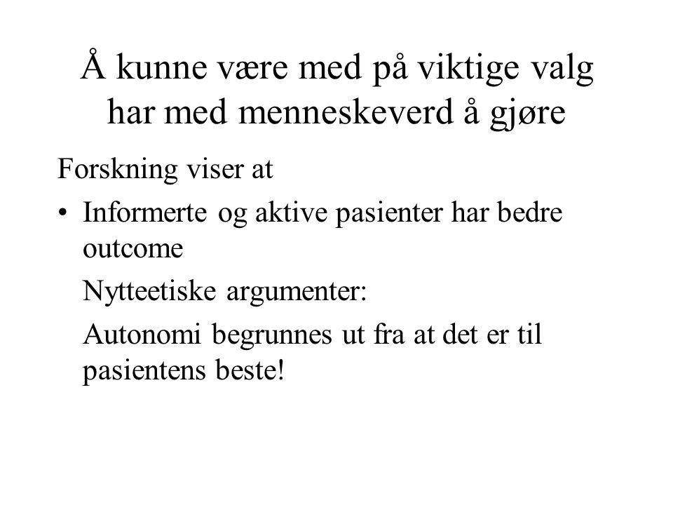 Autonomi betyr i en norsk kontekst: Pasienten kan motsette seg behandling Vilkår: 1.God informasjon 2.Pasienten må være kompetent (forstå informasjon, forstå at det gjelder henne, forstå konsekvensene av egne valg etc) 3.Konsistens i valget 4.Valg uten (utilbørlig) ytre press