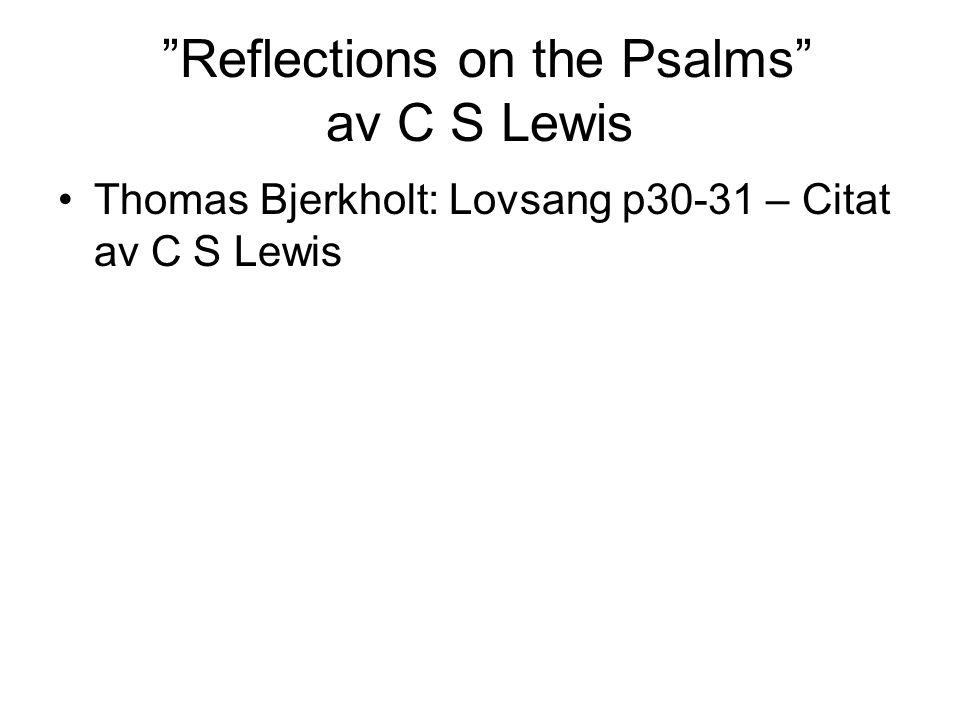 """""""Reflections on the Psalms"""" av C S Lewis Thomas Bjerkholt: Lovsang p30-31 – Citat av C S Lewis"""