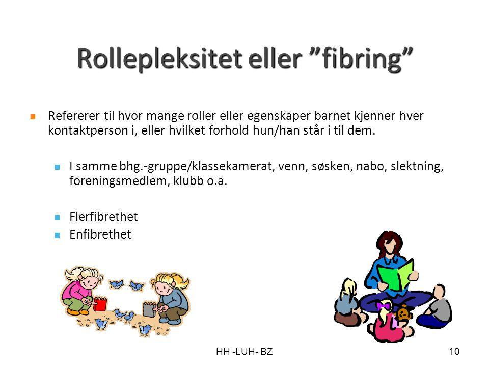 "HH -LUH- BZ10 Rollepleksitet eller ""fibring"" Refererer til hvor mange roller eller egenskaper barnet kjenner hver kontaktperson i, eller hvilket forho"